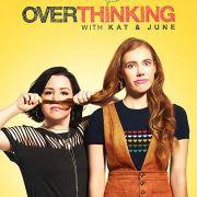 Преувеличение с Кэт и Джун / Overthinking with Kat & June все серии