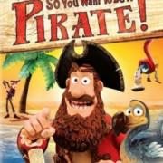 Кто хочет стать Пиратом? / So You Want To Be A Pirate!